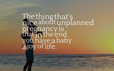 25 Heartwarming Quotes about Unplanned Pregnancy - EnkiQuotes
