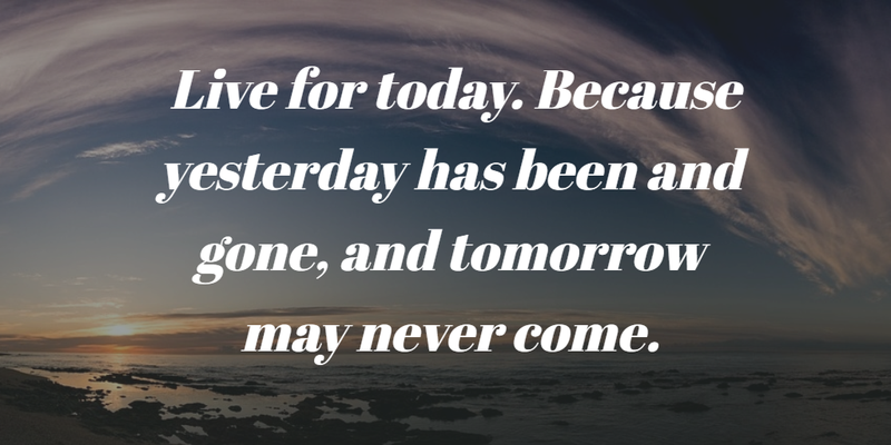 Live For Today Quotes Unique Enjoy Your Days More With Live For Today Quotes  Enkiquotes