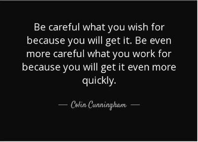 Be Careful What You Wish For Quotes Quotes about