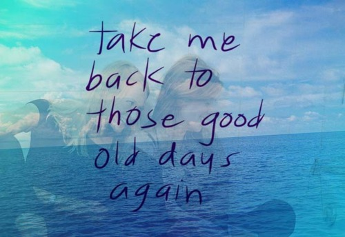 Relive Sweet Memories With With These Good Old Days Quotes
