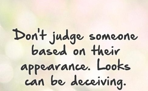 Looks Can Be Deceiving Quotes Appreciate Inner Beauty Enkiquotes
