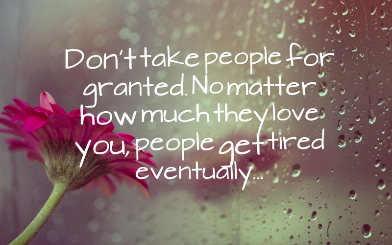 Taking Life For Granted Quotes Mesmerizing 22 Never Take Someone For Granted Quotes  Enkiquotes