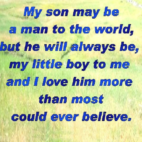 even after the son grows up he remains the little boy to the mother