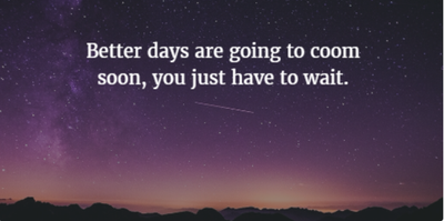 Quotes that Show Betters Days Are to Come - EnkiQuotes