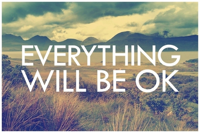 25 Inspiring Everything Will Be Ok Sayings And Quotes Enkiquotes