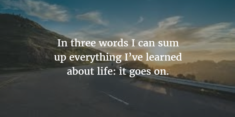 Quotes About Life Goes On Glamorous 25 Life Goes On Quotes For People Looking For Inspiration  Enkiquotes